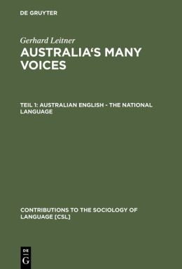 Australia's Many Voices: Australian English-the National Language (Contributions to the Sociology of Language #90.1)