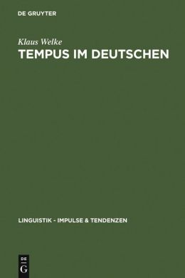 Tempus im Deutschen: Rekonstruktion eines Semantischen Systems