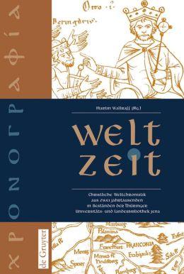 Welt-Zeit: Christliche Weltchroniken Aus Zwei Jahrtausenden in Bestanden der Thuringer Universitats- und Landesbibliothek Jena