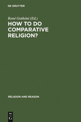 How to Do Comparative Religion?: Three Ways, Many Goals