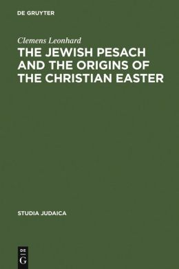Jewish Pesach and the Origins of the Christian Easter: Open Questions in Current Research