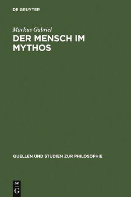 Der Mensch im Mythos: Untersuchungen über Ontotheologie, Anthropologie und Selbstbewusstseinsgeschichte in Schellings 'Philosophie der Mythologie'