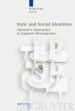 Style and Social Indentities : Alternative Approaches to Linguistic Heterogeneity