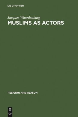 Muslims as Actors: Islamic Meanings and Muslim Interpretations in the Perspective of the Study of Religions