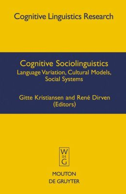 Cognitive Sociolinguistics : Language Variation, Cultural Models, Social Systems