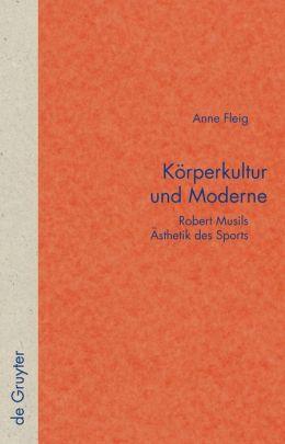 Korperkultur und Moderne, Robert Musils Asthetik Des Sports