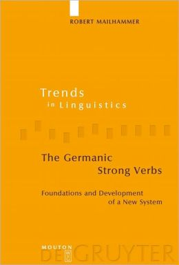 The Germanic Strong Verbs: Foundations and Development of a New System