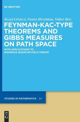 Feynman-Kac-Type Theorems and Gibbs Measures on Path Space: With Applications to Rigorous Quantum Field Theory