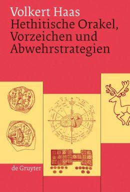 Hethitische Orakel, Vorzeichen Und Abwehrstrategien: Ein Beitrag Zur Hethitischen Kulturgeschichte
