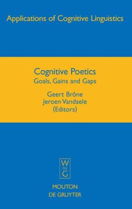 Cognitive Poetics : Goals, Gains and Gaps