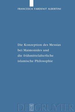 Die Konzeption Des Messias Bei Maimondes Und Die Fruhmittelalterliche Islamische Philosophie