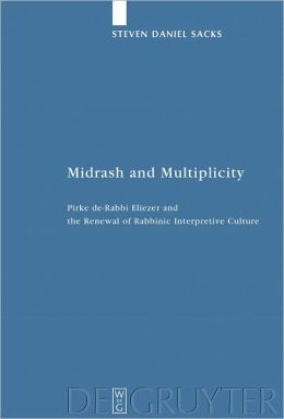Midrash and Multiplicity: Pirke de-Rabbi Eliezer and the Renewal of Rabbinic Interpretive Culture