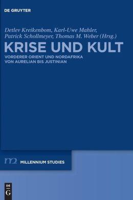 Krise und Kult: Vorderer Orient und Nordafrika von Aurelian bis Justinian