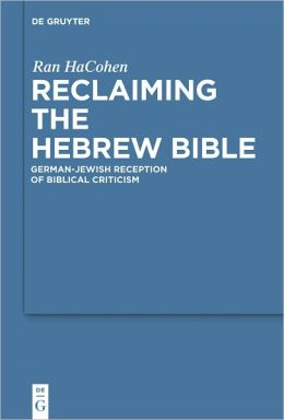 Reclaiming the Hebrew Bible: German-Jewish Reception of Biblical Criticism