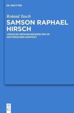 Samson Raphael Hirsch: Judische Erfahrungswelten Im Historischen Kontext