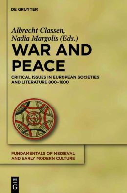 War and Peace: Critical Issues in European Societies and Literature 800-1800