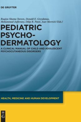 Pediatric Psychodermatology: A Clinical Manual of Child and Adolescent Psychocutaneous Disorders