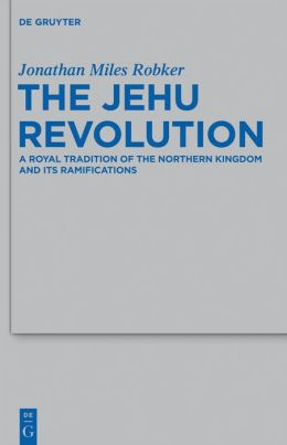 The Jehu Revolution: A Royal Tradition of the Northern Kingdom and Its Ramifications