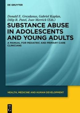 Substance Abuse in Adolescents and Young Adults: A Manual for Pediatric and Primary Care Clinicians