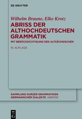 Abriss Der Althochdeutschen Grammatik: Mit Berucksichtigung Des Altsachsischen