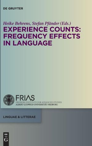 Experience Counts: Frequency Effects in Language: Frequency Effects in Language Acquisition, Language Change, and Language Processing