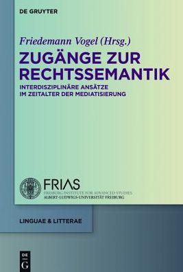Zugange Zur Rechtssemantik: Interdisziplinare Ansatze Im Zeitalter Neuer Medien