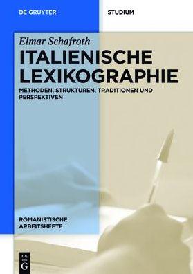 Italienische Lexikographie: Methoden, Strukturen, Traditionen Und Perspektiven