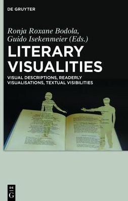 Literary Visualities: Visual Descriptions, Readerly Visualisations, Textual Visibilities