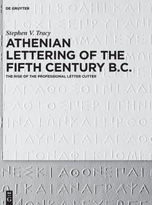 Athenian Lettering of the Fifth Century B.C.: The Rise of the Professional Letter Cutter