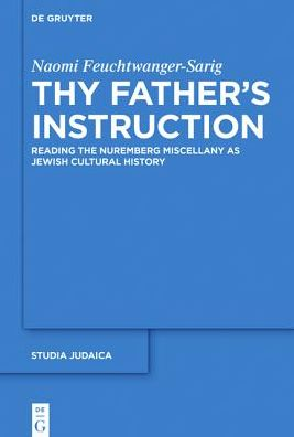 Thy Father S Instruction: Reading the Nuremberg Miscellany as Jewish Cultural History