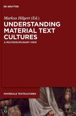 Understanding Material Text Cultures: A Multidisciplinary View