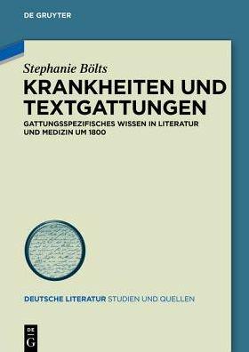 Krankheiten Und Textgattungen: Gattungsspezifisches Wissen in Literatur Und Medizin Um 1800
