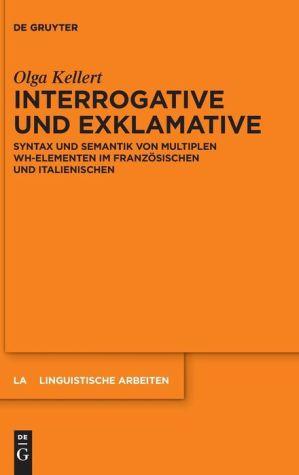 Interrogative Und Exklamative: Syntax Und Semantik Von Multiplen Wh-Elementen Im Franzosischen Und Italienischen
