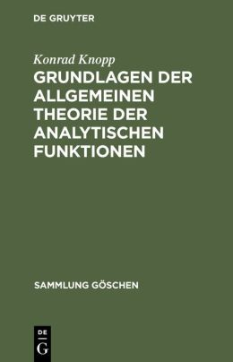 Grundlagen der allgemeinen Theorie der analytischen Funktionen: Aus: Funktionentheorie, 1