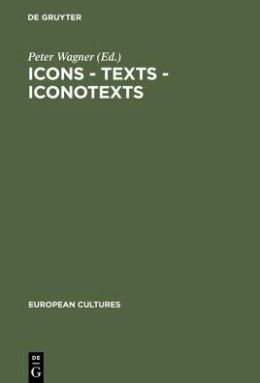 Icons - Texts - Iconotexts: Essays on Ekphrasis and Intermediality