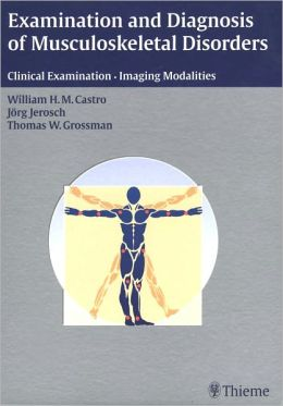 Examination and Diagnosis of Musculoskeletal Disorders: History - Physical Examination - Imaging Techniques - Arthroscopy