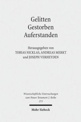 Gelitten - Gestorben - Auferstanden: Passions- und Ostertraditionen im antiken Christentum