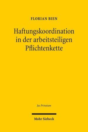 Haftungskoordination in der arbeitsteiligen Pflichtenkette: Zugleich ein Beitrag zum Dogma von der Relativitat der Schuldverhaltnisse