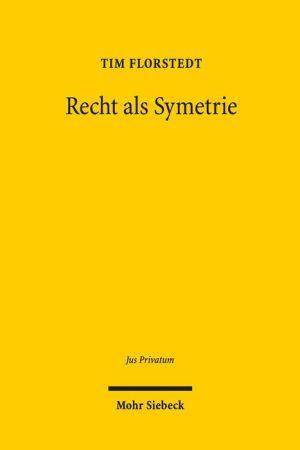 Recht als Symmetrie: Ein Beitrag zur Theorie des subjektiven Privatrechts