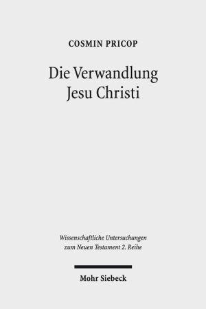 Die Verwandlung Jesu Christi: Historisch-kritische und patristische Studien