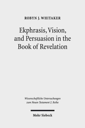 Ekphrasis, Vision, and Persuasion in the Book of Revelation