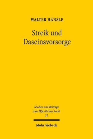 Streik und Daseinsvorsorge: Verfassungsrechtliche Grenzen des Streikrechts in der Daseinsvorsorge. Zugleich ein Beitrag zur Staatsaufgabenlehre sowie zur Grundrechtsdogmatik des Art. 9 Abs. 3 GG