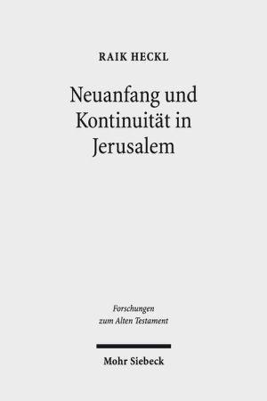 Neuanfang und Kontinuitat in Jerusalem: Studien zu den hermeneutischen Strategien im Esra-Nehemia-Buch