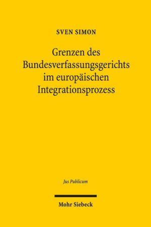Grenzen des Bundesverfassungsgerichts im europaischen Integrationsprozess