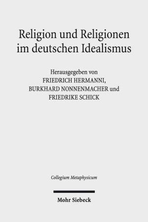 Religion und Religionen im deutschen Idealismus: Schleiermacher - Hegel - Schelling