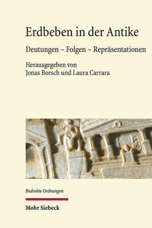 Erdbeben in der Antike: Deutungen - Folgen - Reprasentationen