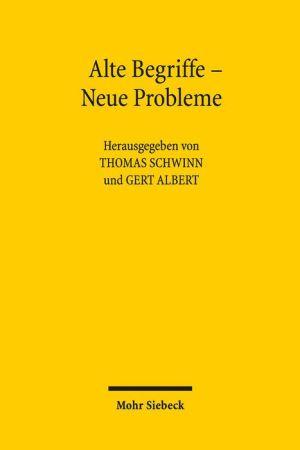 Alte Begriffe - Neue Probleme: Max Webers Soziologie im Lichte aktueller Problemstellungen