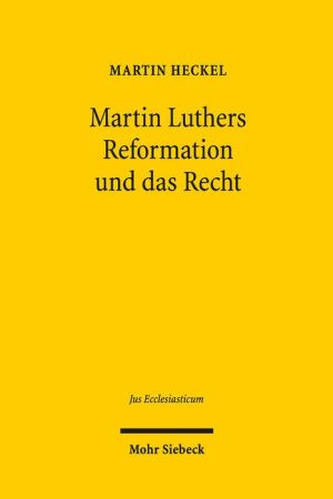 Martin Luthers Reformation und das Recht: Die Entwicklung der Theologie Luthers und ihre Auswirkung auf das Recht unter den Rahmenbedingungen der Reichsreform und der Territorialstaatsbildung im Kampf mit Rom und den 'Schwarmern'