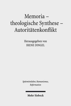 Memoria - theologische Synthese - Autoritatenkonflikt: Die Rezeption Luthers und Melanchthons in der Schulergeneration