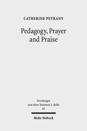 Pedagogy, Prayer and Praise: The Wisdom of the Psalms and Psalter